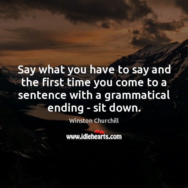 Image about Say what you have to say and the first time you come