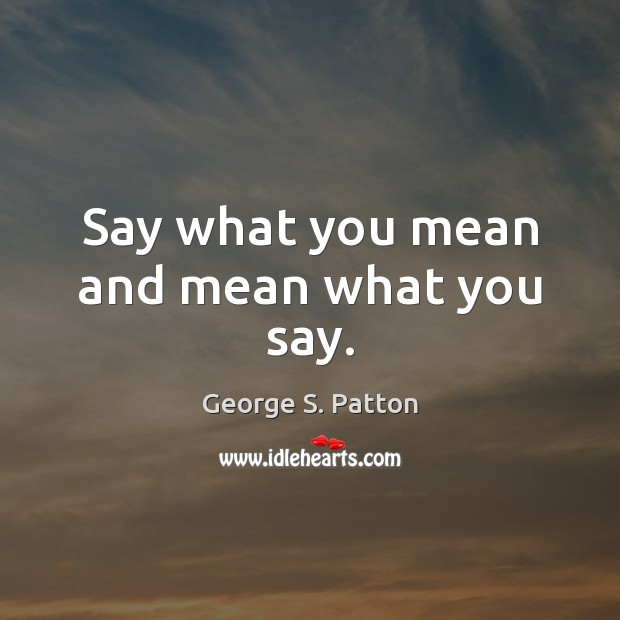 Say what you mean and mean what you say. Image