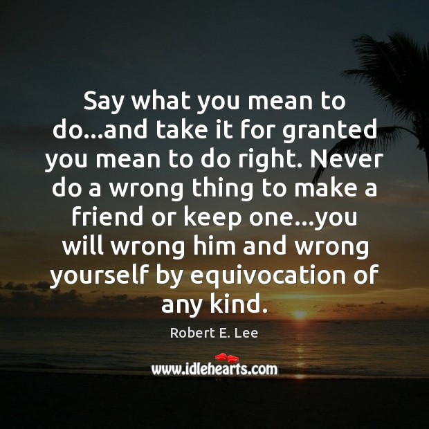 Say what you mean to do…and take it for granted you Robert E. Lee Picture Quote
