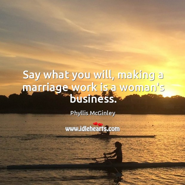 Say what you will, making a marriage work is a woman's business. Image