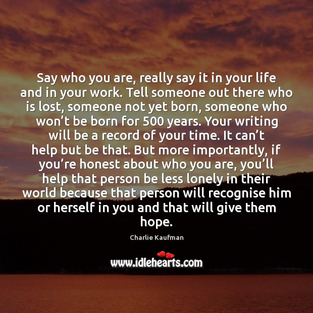 Say who you are, really say it in your life and in Image