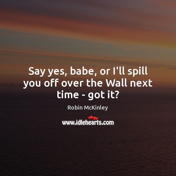 Image, Say yes, babe, or I'll spill you off over the Wall next time – got it?