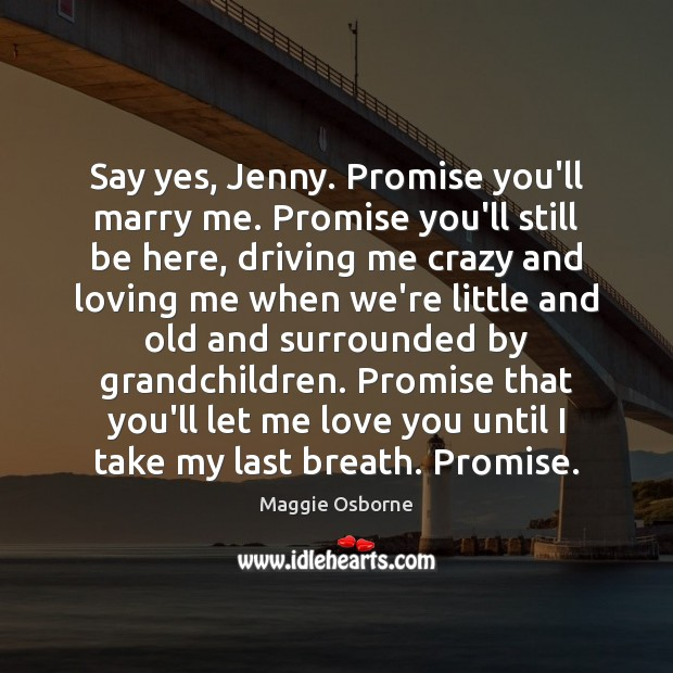 Say yes, Jenny. Promise you'll marry me. Promise you'll still be here, Image