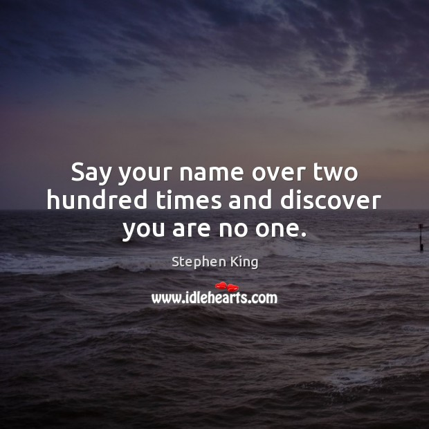 Say your name over two hundred times and discover you are no one. Image