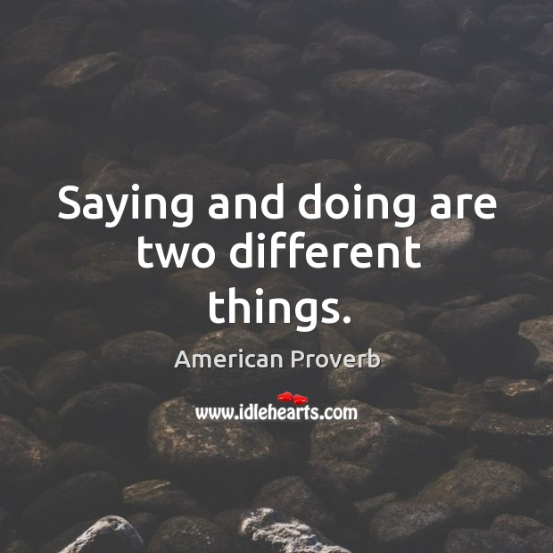 Saying and doing are two different things. American Proverbs Image