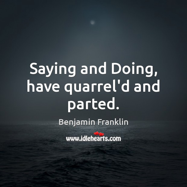 Saying and Doing, have quarrel'd and parted. Image