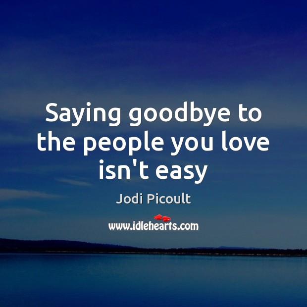 Image, Saying goodbye to the people you love isn't easy