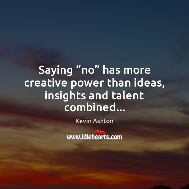 "Saying ""no"" has more creative power than ideas, insights and talent combined… Image"