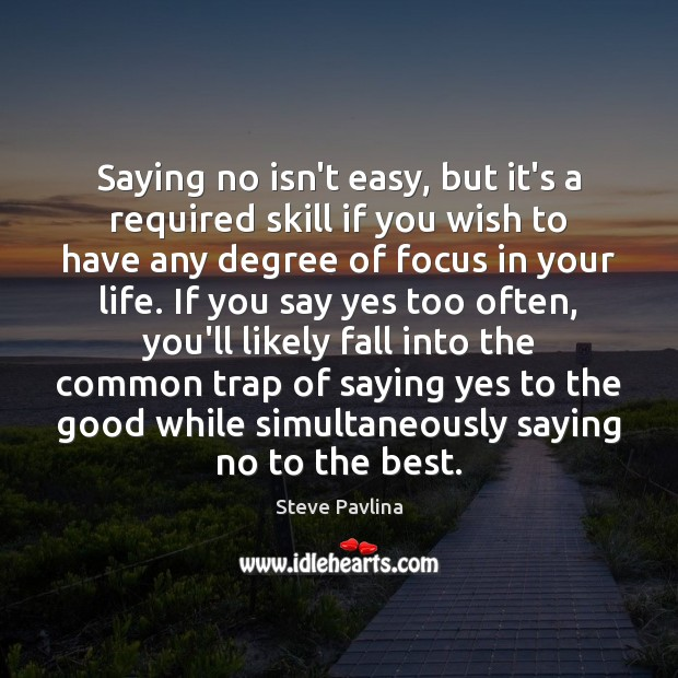 Saying no isn't easy, but it's a required skill if you wish Image