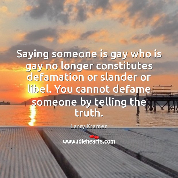 Image, Saying someone is gay who is gay no longer constitutes defamation or