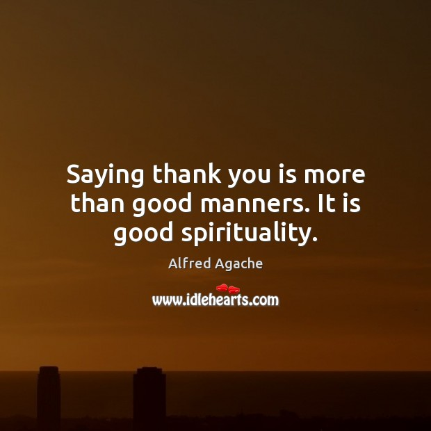 Image, Saying thank you is more than good manners. It is good spirituality.