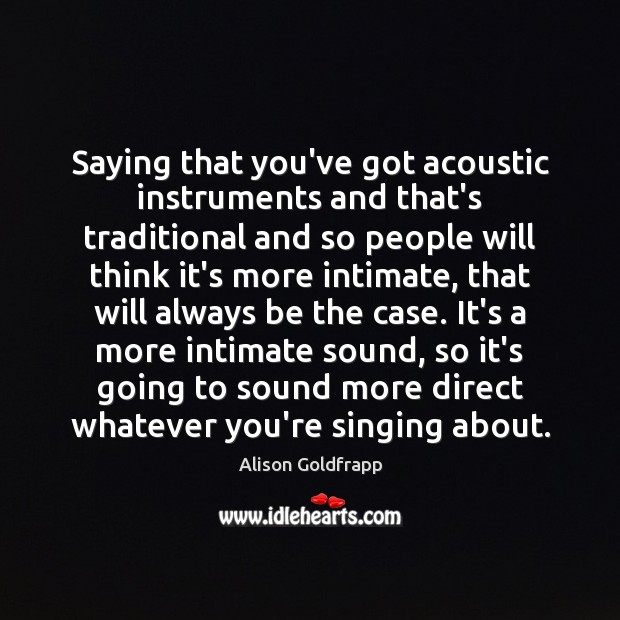 Image, Saying that you've got acoustic instruments and that's traditional and so people