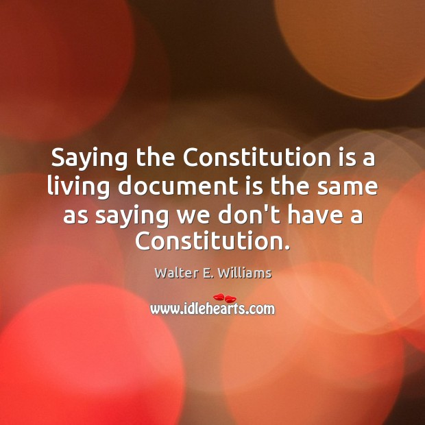 Saying the Constitution is a living document is the same as saying Image