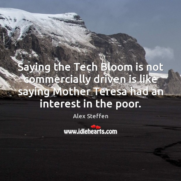 Image, Saying the Tech Bloom is not commercially driven is like saying Mother