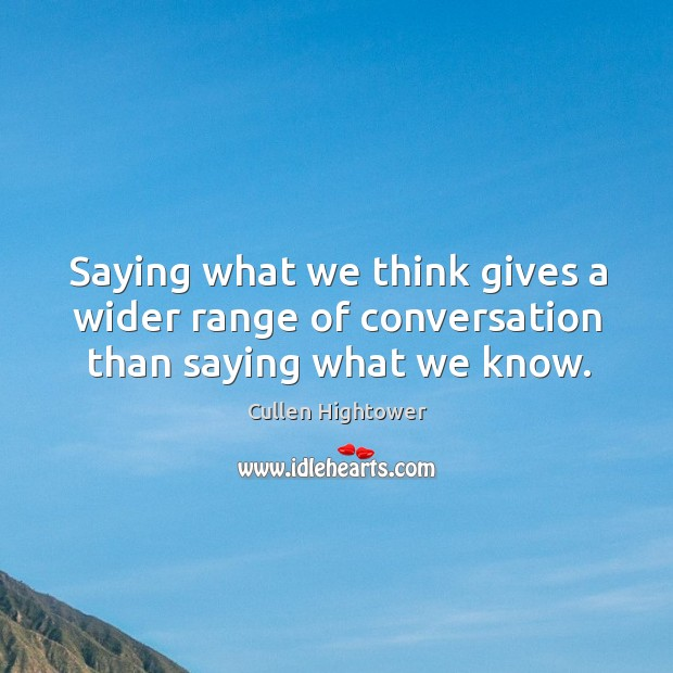 Saying what we think gives a wider range of conversation than saying what we know. Image