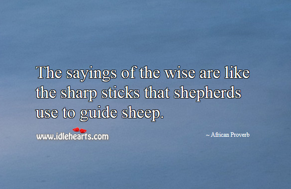 Image, The sayings of the wise are like the sharp sticks that shepherds use to guide sheep.
