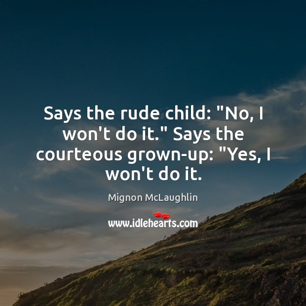 """Says the rude child: """"No, I won't do it."""" Says the courteous Image"""