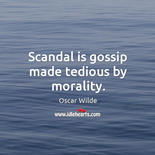 Image, Scandal is gossip made tedious by morality.