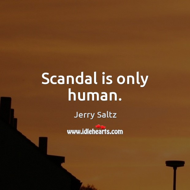 Image, Scandal is only human.