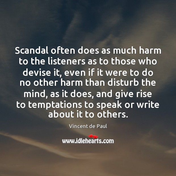 Scandal often does as much harm to the listeners as to those Vincent de Paul Picture Quote
