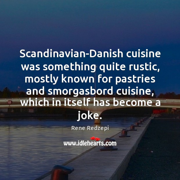Scandinavian-Danish cuisine was something quite rustic, mostly known for pastries and smorgasbord Image