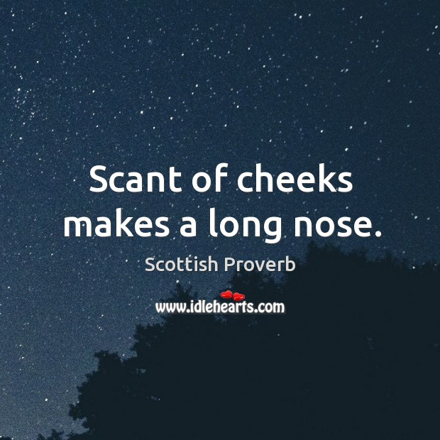 Image, Scant of cheeks makes a long nose.