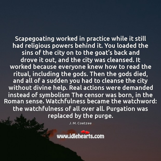 Scapegoating worked in practice while it still had religious powers behind it. Image