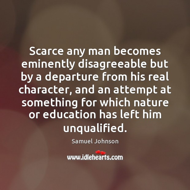 Image, Scarce any man becomes eminently disagreeable but by a departure from his
