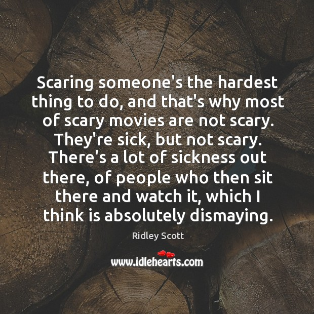 Scaring someone's the hardest thing to do, and that's why most of Image