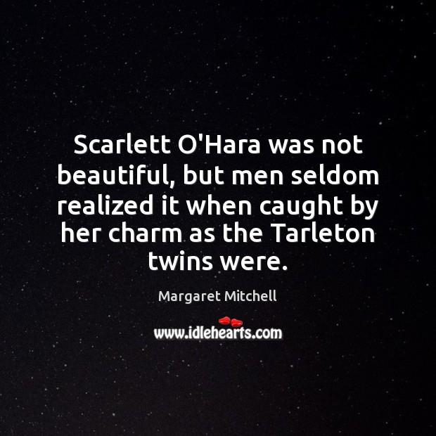 Image, Scarlett O'Hara was not beautiful, but men seldom realized it when caught