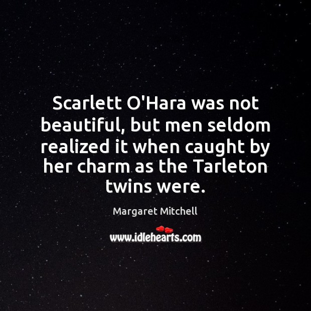 Scarlett O'Hara was not beautiful, but men seldom realized it when caught Margaret Mitchell Picture Quote