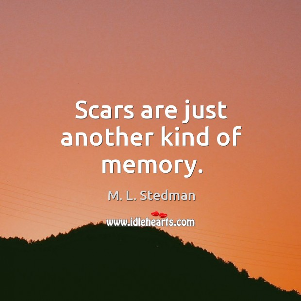 Scars are just another kind of memory. Image