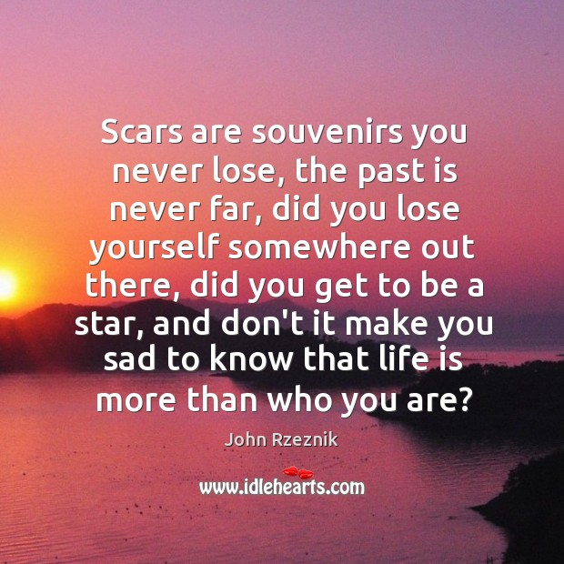 Scars are souvenirs you never lose, the past is never far, did John Rzeznik Picture Quote