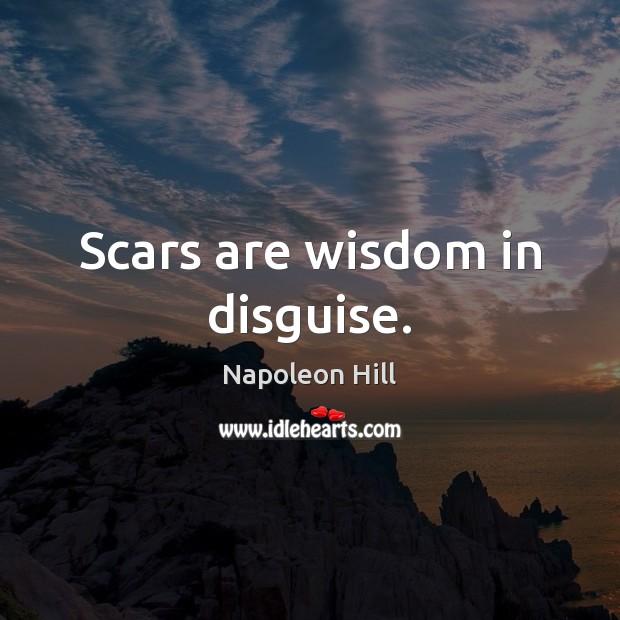 Scars are wisdom in disguise. Napoleon Hill Picture Quote