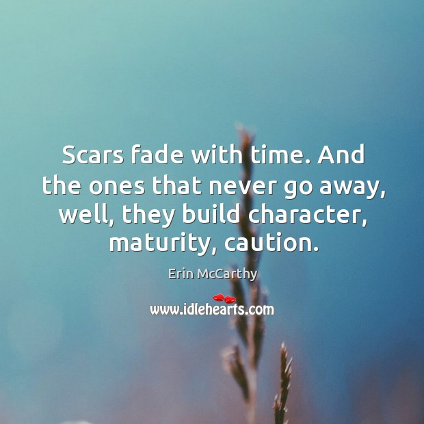 Scars fade with time. And the ones that never go away, well, Image