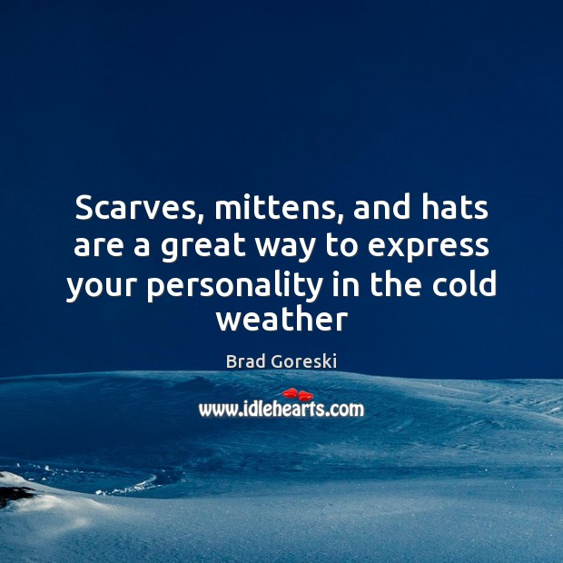 Scarves, mittens, and hats are a great way to express your personality in the cold weather Brad Goreski Picture Quote