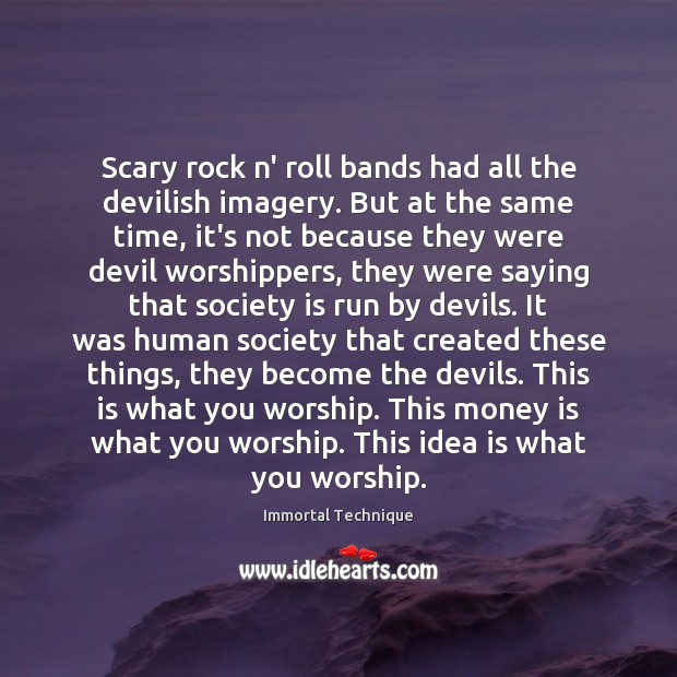 Scary rock n' roll bands had all the devilish imagery. But at Immortal Technique Picture Quote