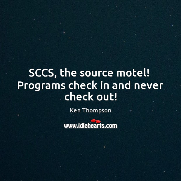 SCCS, the source motel!  Programs check in and never check out! Image