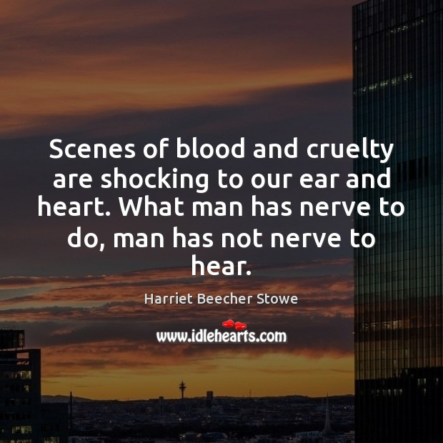 Scenes of blood and cruelty are shocking to our ear and heart. Image