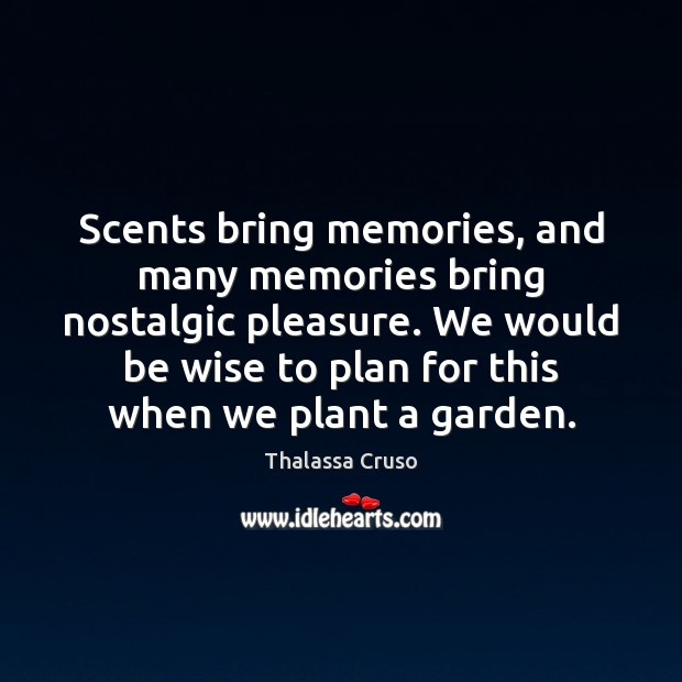 Scents bring memories, and many memories bring nostalgic pleasure. We would be Image