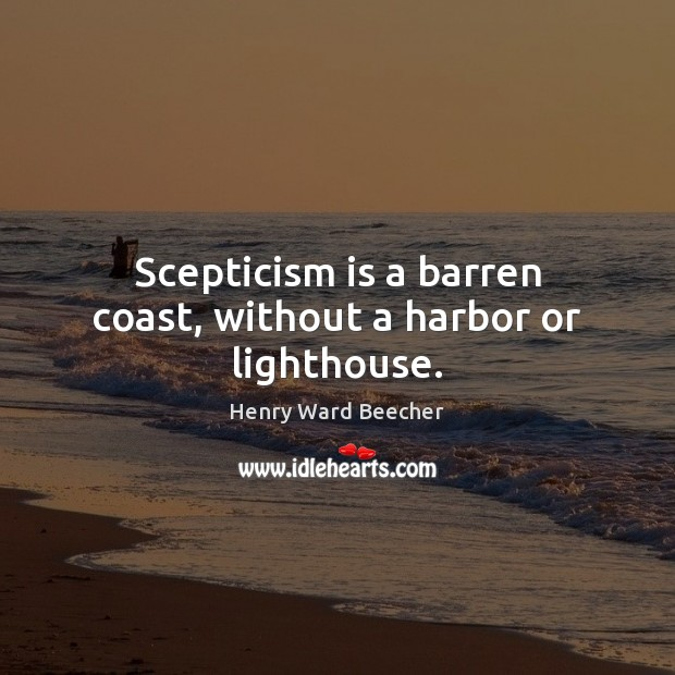Scepticism is a barren coast, without a harbor or lighthouse. Image
