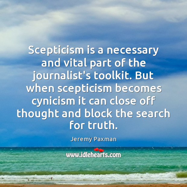 Scepticism is a necessary and vital part of the journalist's toolkit. But Image