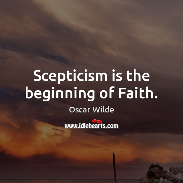 Scepticism is the beginning of Faith. Image
