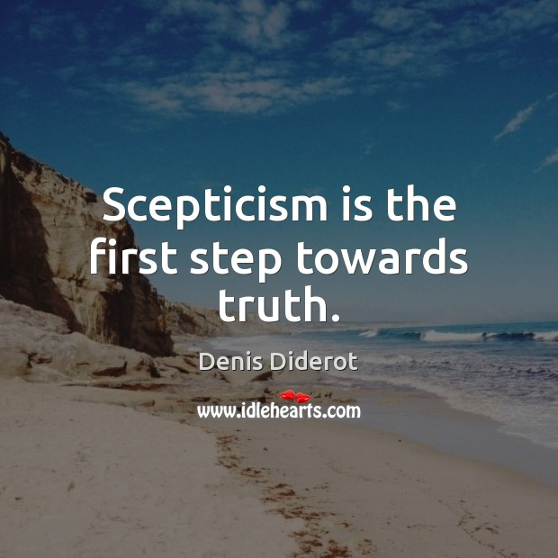 Scepticism is the first step towards truth. Image