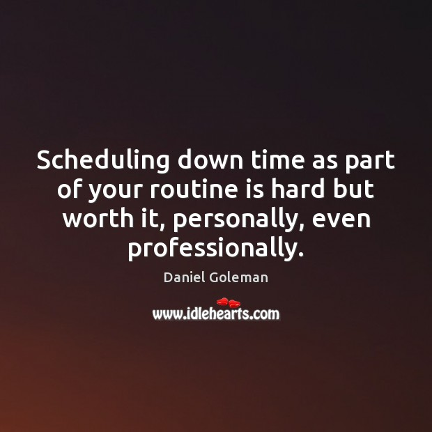 Scheduling down time as part of your routine is hard but worth Image