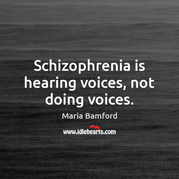 Schizophrenia is hearing voices, not doing voices. Maria Bamford Picture Quote