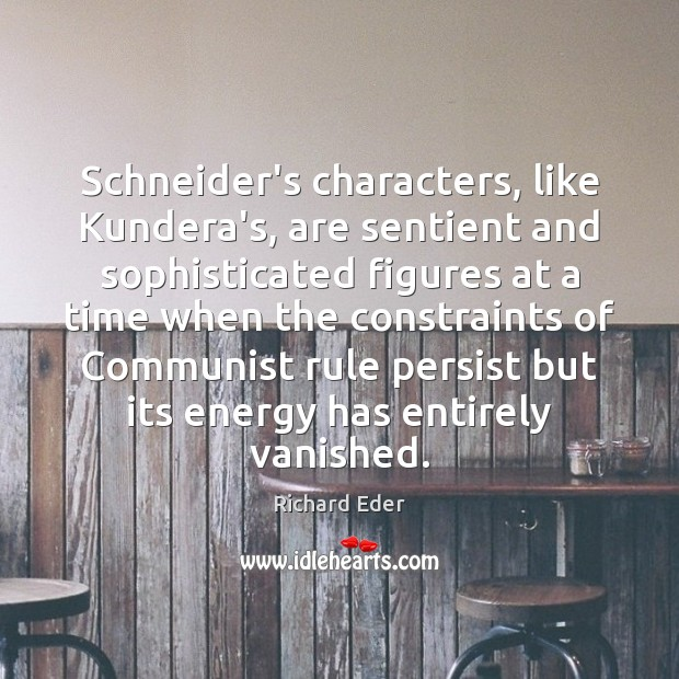 Schneider's characters, like Kundera's, are sentient and sophisticated figures at a time Image