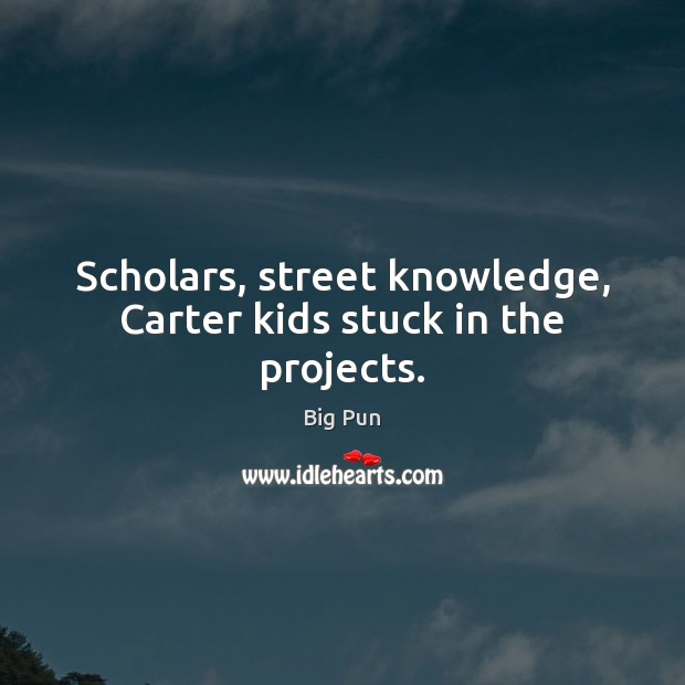 Image, Scholars, street knowledge, Carter kids stuck in the projects.