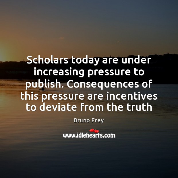 Scholars today are under increasing pressure to publish. Consequences of this pressure Image