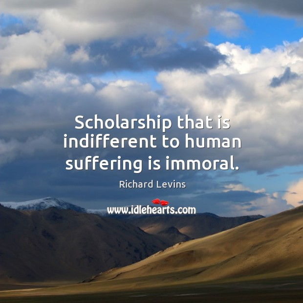 Scholarship that is indifferent to human suffering is immoral. Image